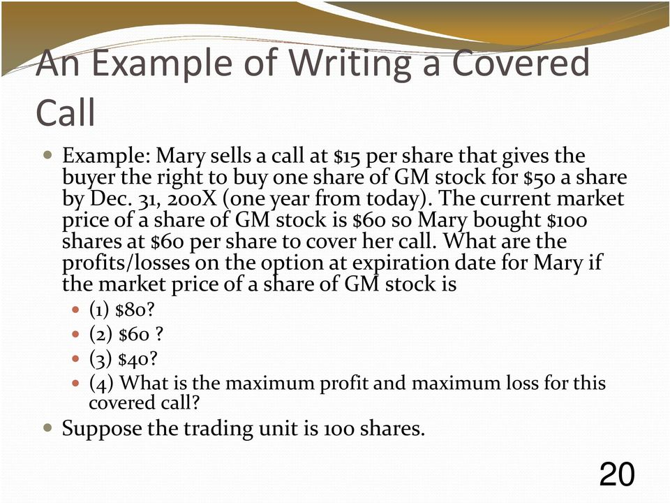 The current market price of a share of GM stock is $60 so Mary bought $100 shares at $60 per share to cover her call.