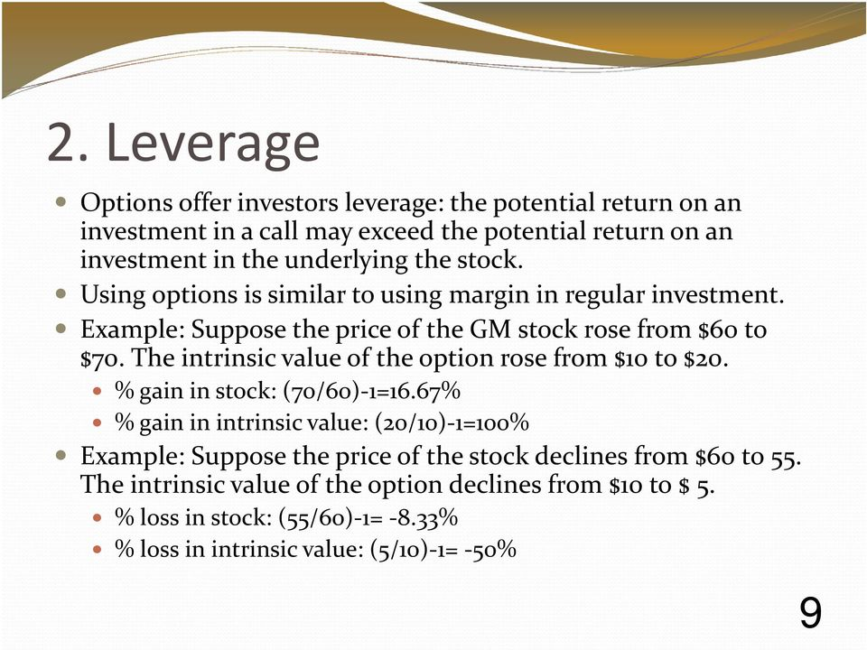 The intrinsic value of the option rose from $10 to $20. % gain in stock: (70/60)-1=16.