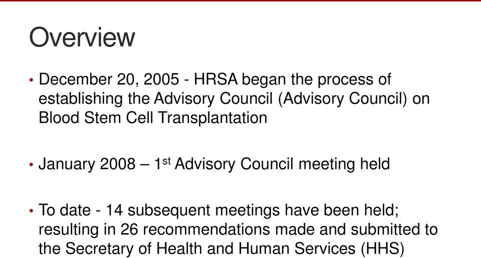 Advisory Council meeting held To date - 14 subsequent meetings have been held;