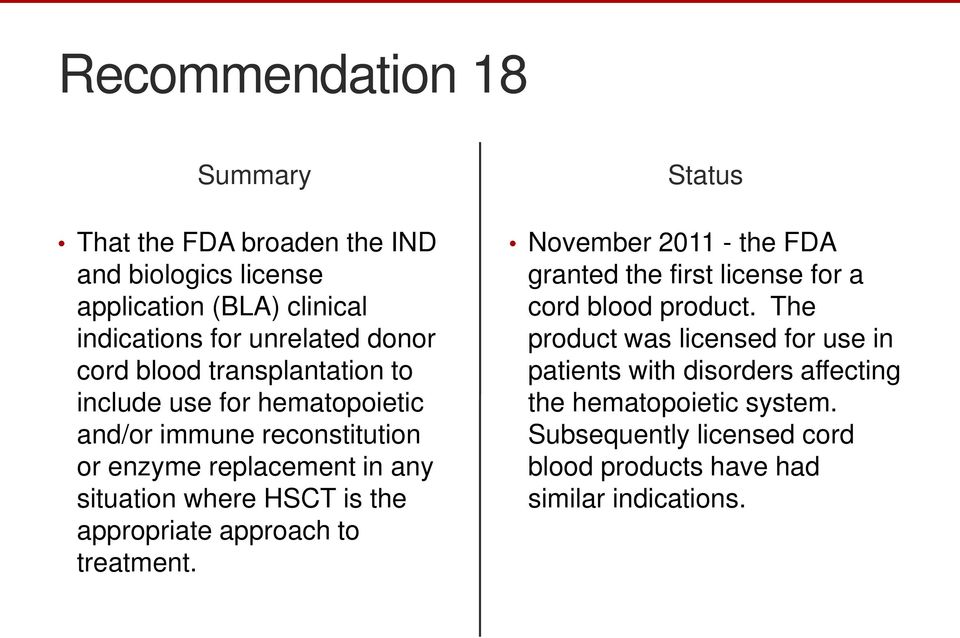 the appropriate approach to treatment. November 2011 - the FDA granted the first license for a cord blood product.