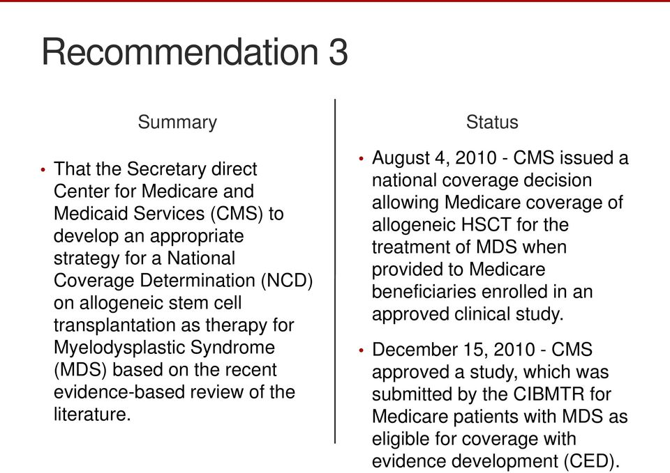 August 4, 2010 - CMS issued a national coverage decision allowing Medicare coverage of allogeneic HSCT for the treatment of MDS when provided to Medicare beneficiaries