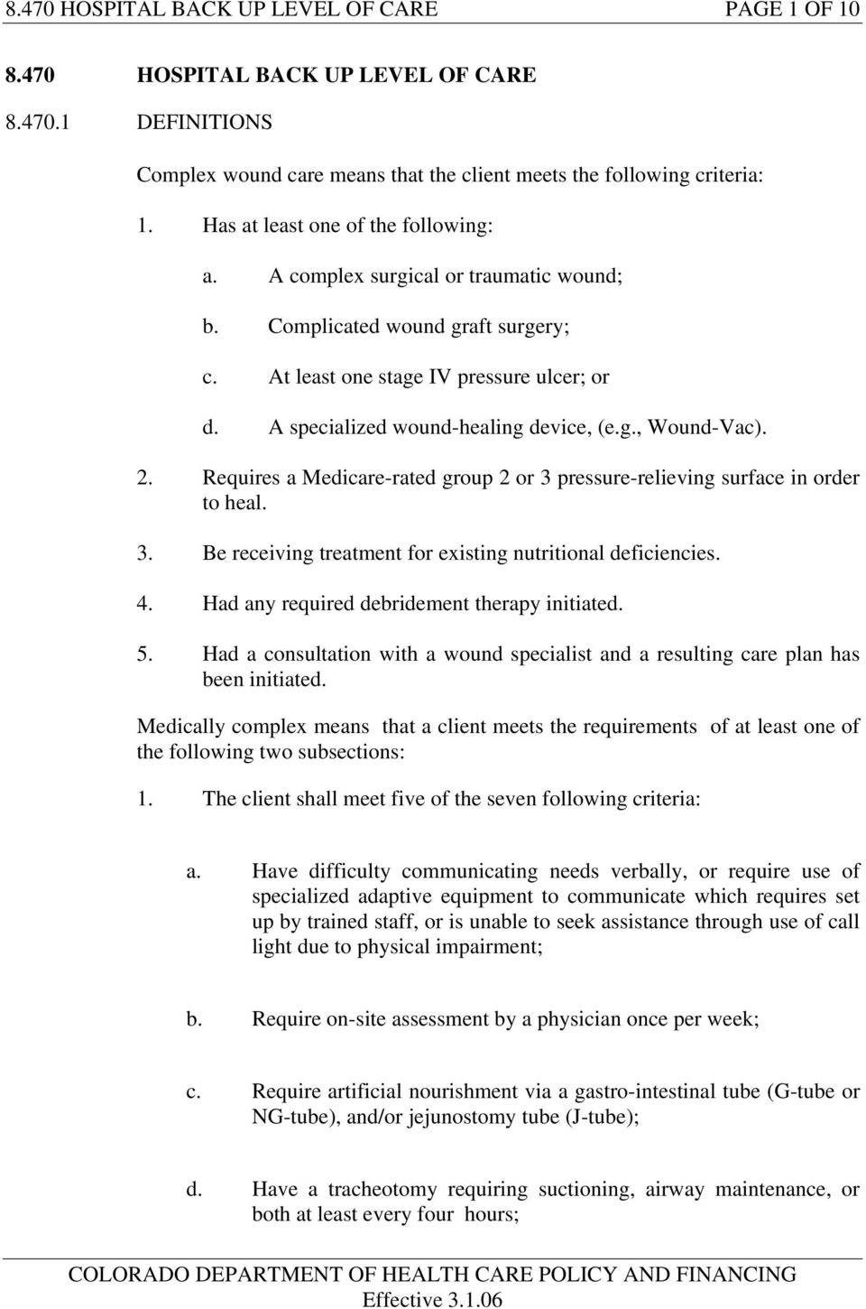 g., Wound-Vac). 2. Requires a Medicare-rated group 2 or 3 pressure-relieving surface in order to heal. 3. Be receiving treatment for existing nutritional deficiencies. 4.
