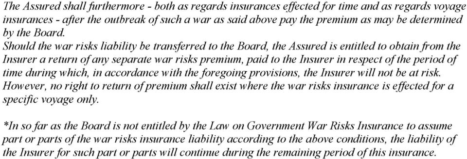 Should the war risks liability be transferred to the Board, the Assured is entitled to obtain from the Insurer a return of any separate war risks premium, paid to the Insurer in respect of the period