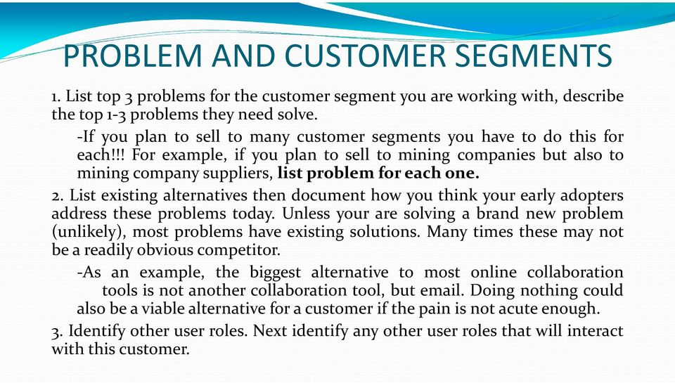 List existing alternatives then document how you think your early adopters address these problems today. Unless your are solving a brand new problem (unlikely), most problems have existing solutions.