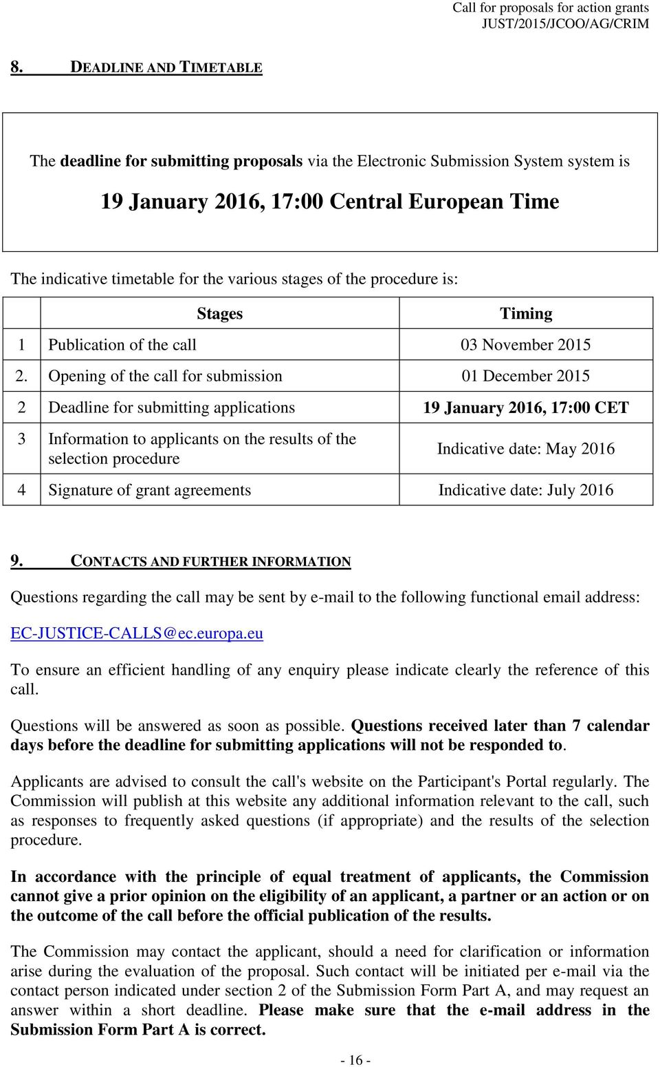Opening of the call for submission 01 December 2015 2 Deadline for submitting applications 19 January 2016, 17:00 CET 3 Information to applicants on the results of the selection procedure Indicative