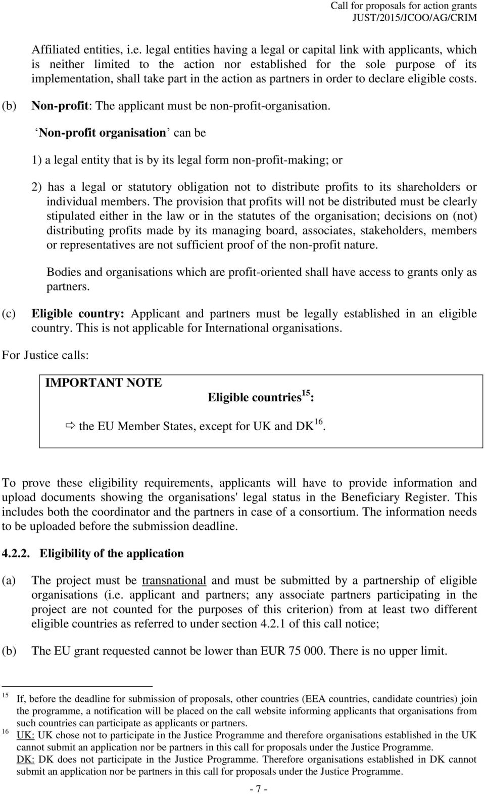action as partners in order to declare eligible costs. (b) Non-profit: The applicant must be non-profit-organisation.