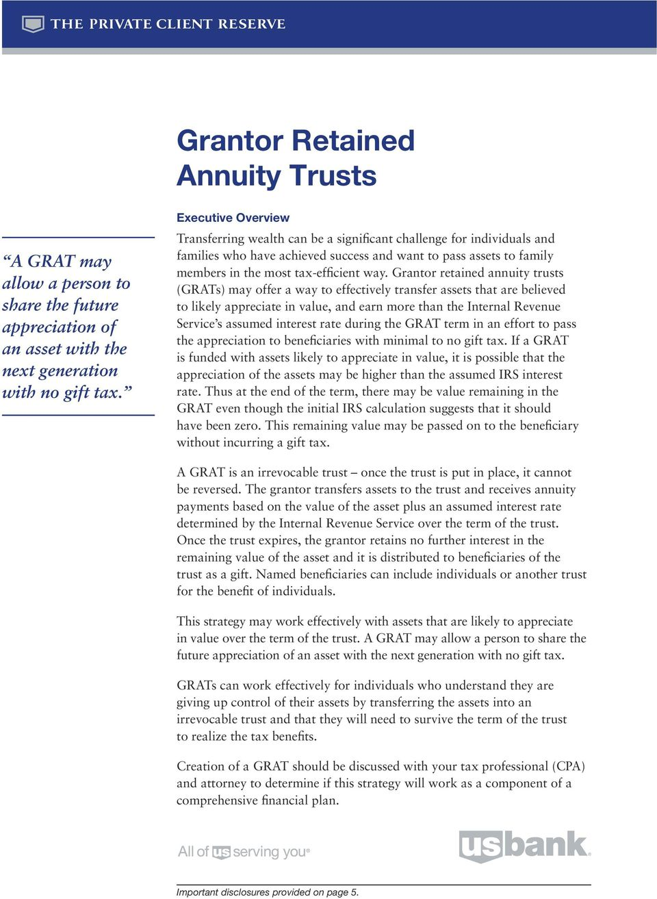 Grantor retained annuity trusts (GRATs) may offer a way to effectively transfer assets that are believed to likely appreciate in value, and earn more than the Internal Revenue Service s assumed
