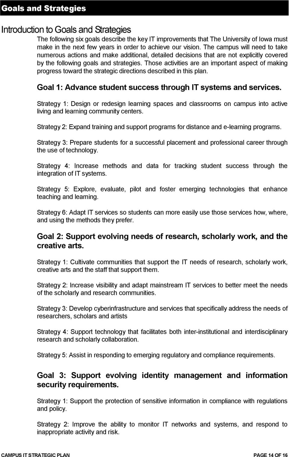 Those activities are an important aspect of making progress toward the strategic directions described in this plan. Goal 1: Advance student success through IT systems and services.