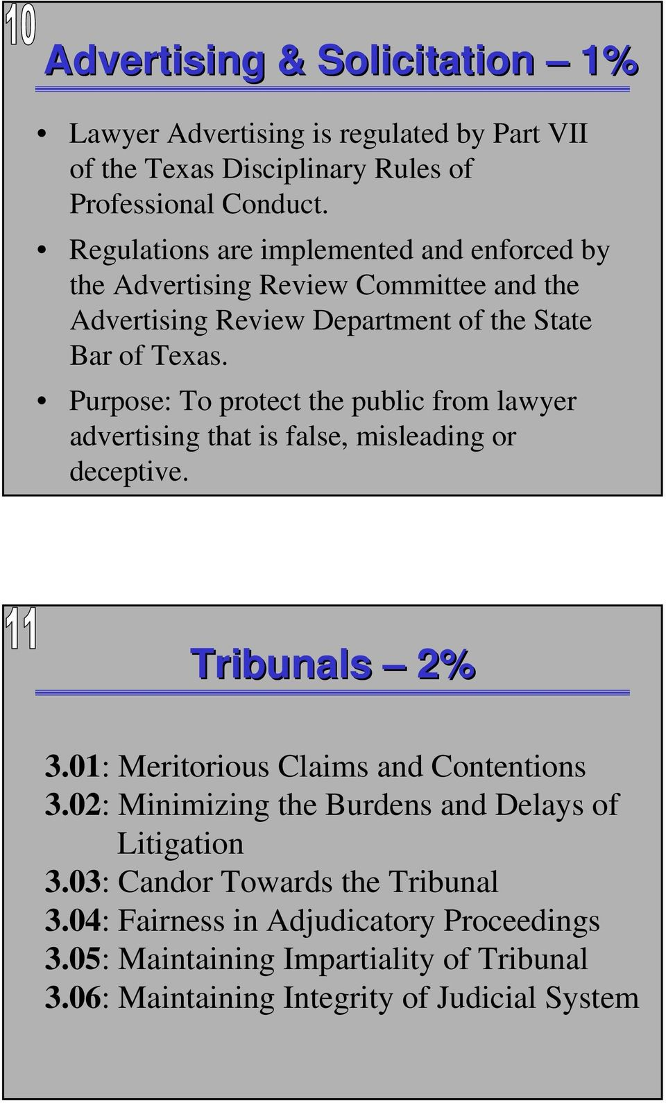 Purpose: To protect the public from lawyer advertising that is false, misleading or deceptive. Tribunals 2% 3.01: Meritorious Claims and Contentions 3.