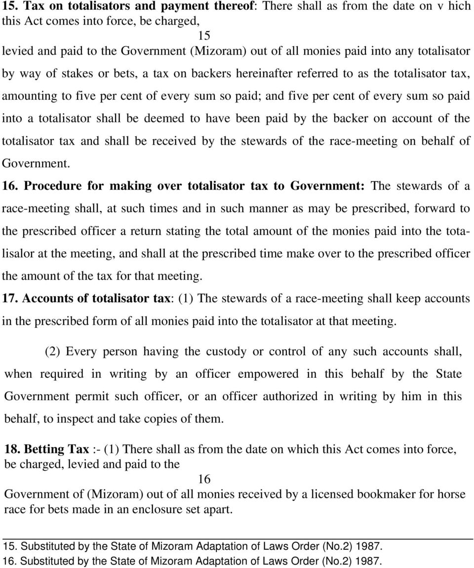 a totalisator shall be deemed to have been paid by the backer on account of the totalisator tax and shall be received by the stewards of the race-meeting on behalf of Government. 16.