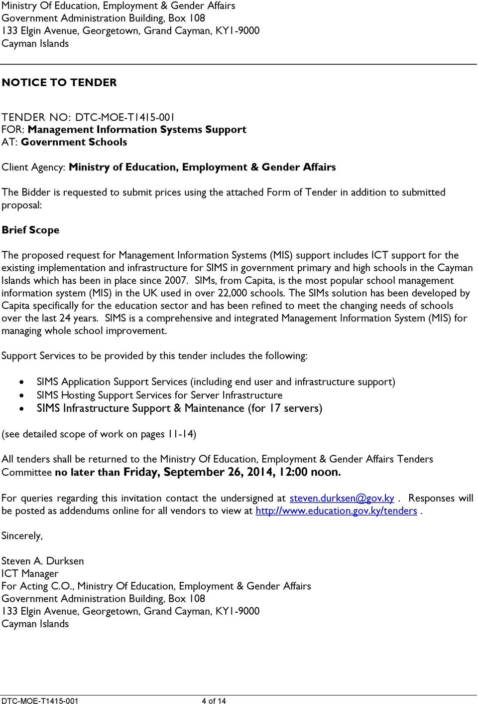 Tender in addition to submitted proposal: Brief Scope The proposed request for Management Information Systems (MIS) support includes ICT support for the existing implementation and infrastructure for