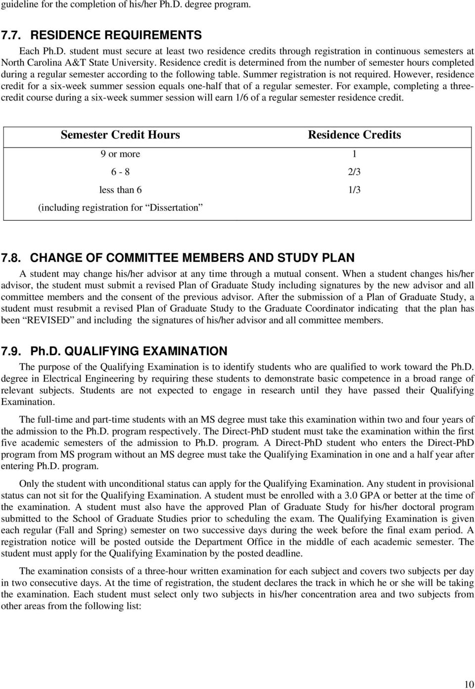 However, residence credit for a six-week summer session equals one-half that of a regular semester.