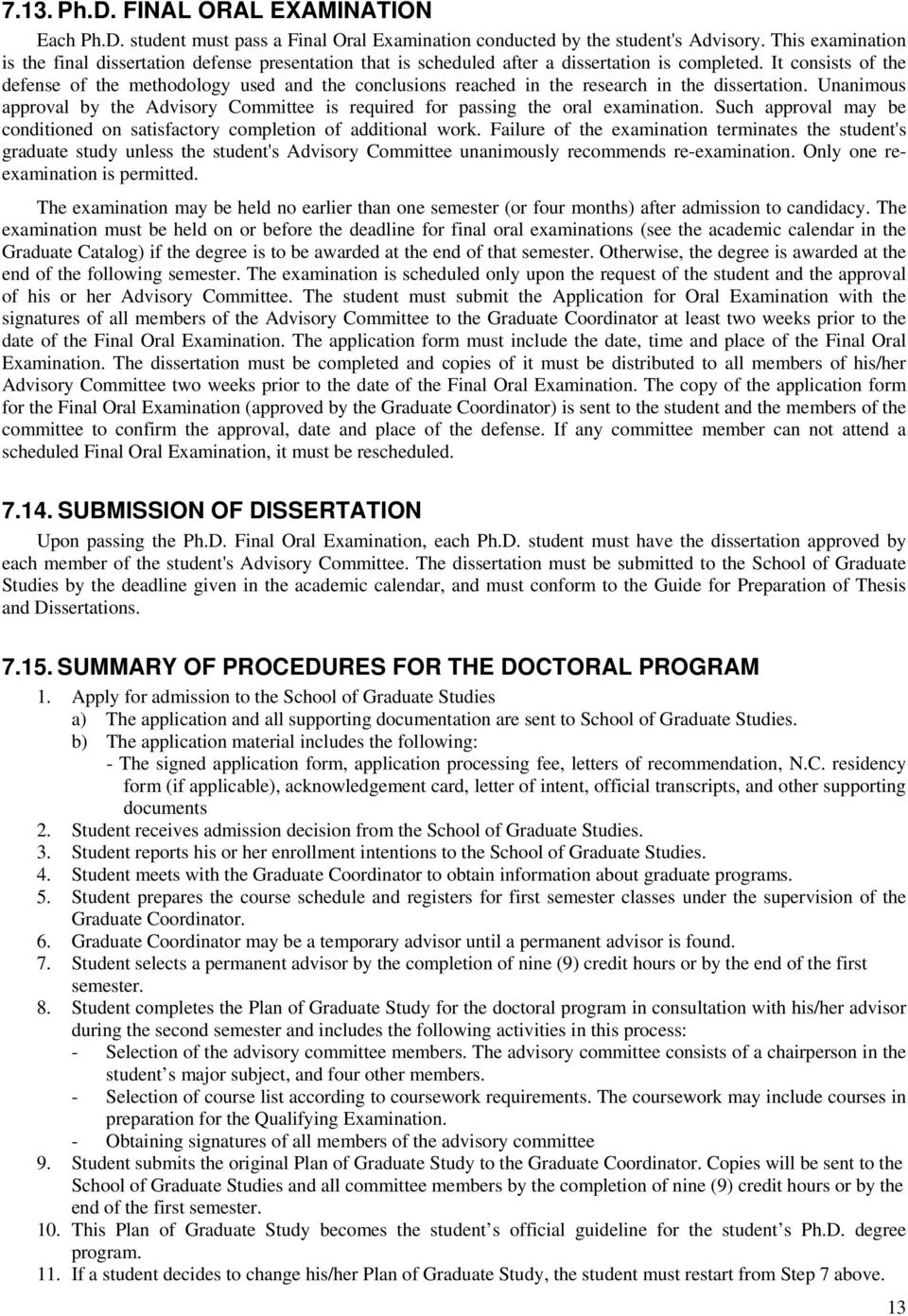 It consists of the defense of the methodology used and the conclusions reached in the research in the dissertation.