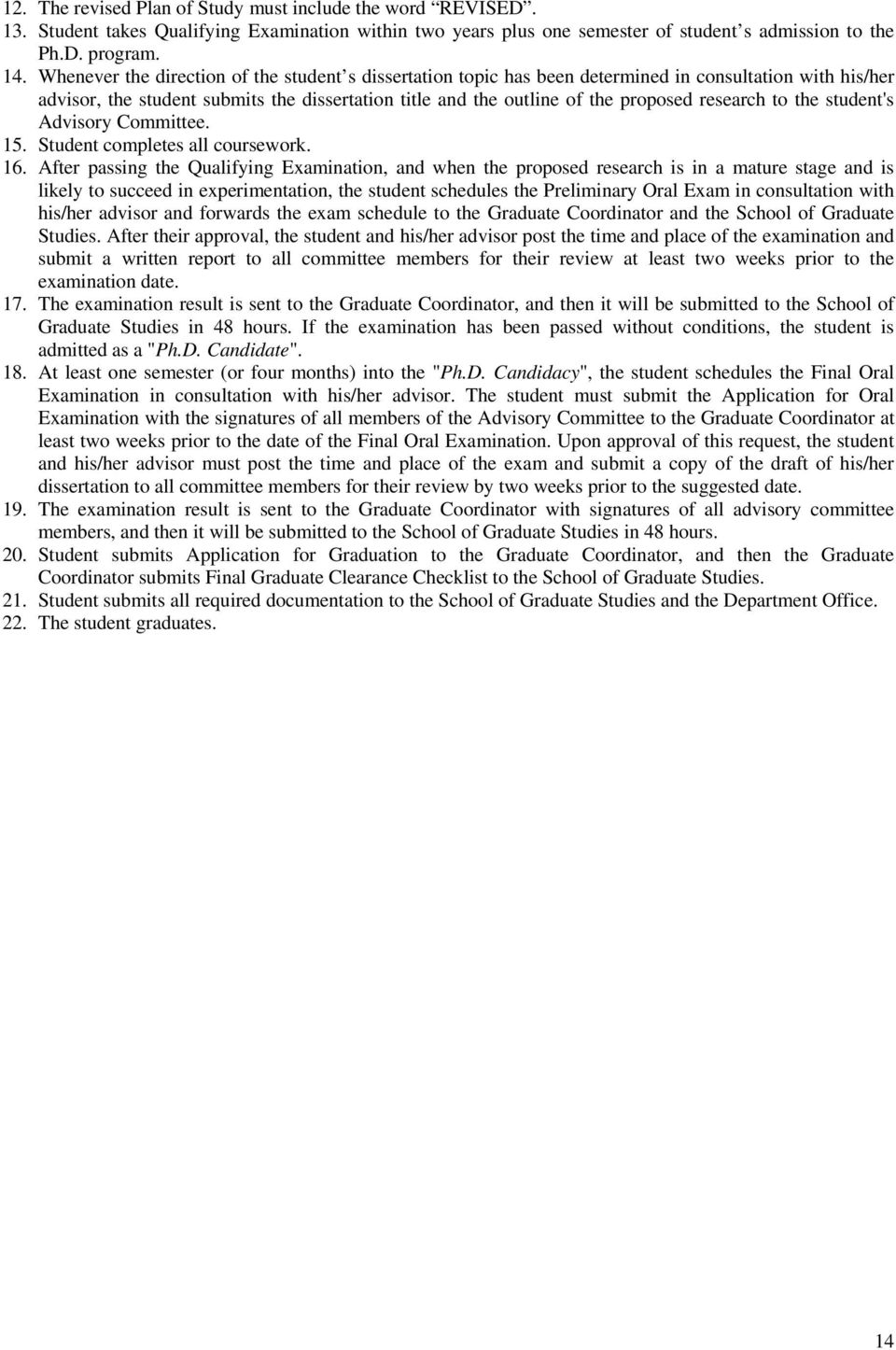 research to the student's Advisory Committee. 15. Student completes all coursework. 16.