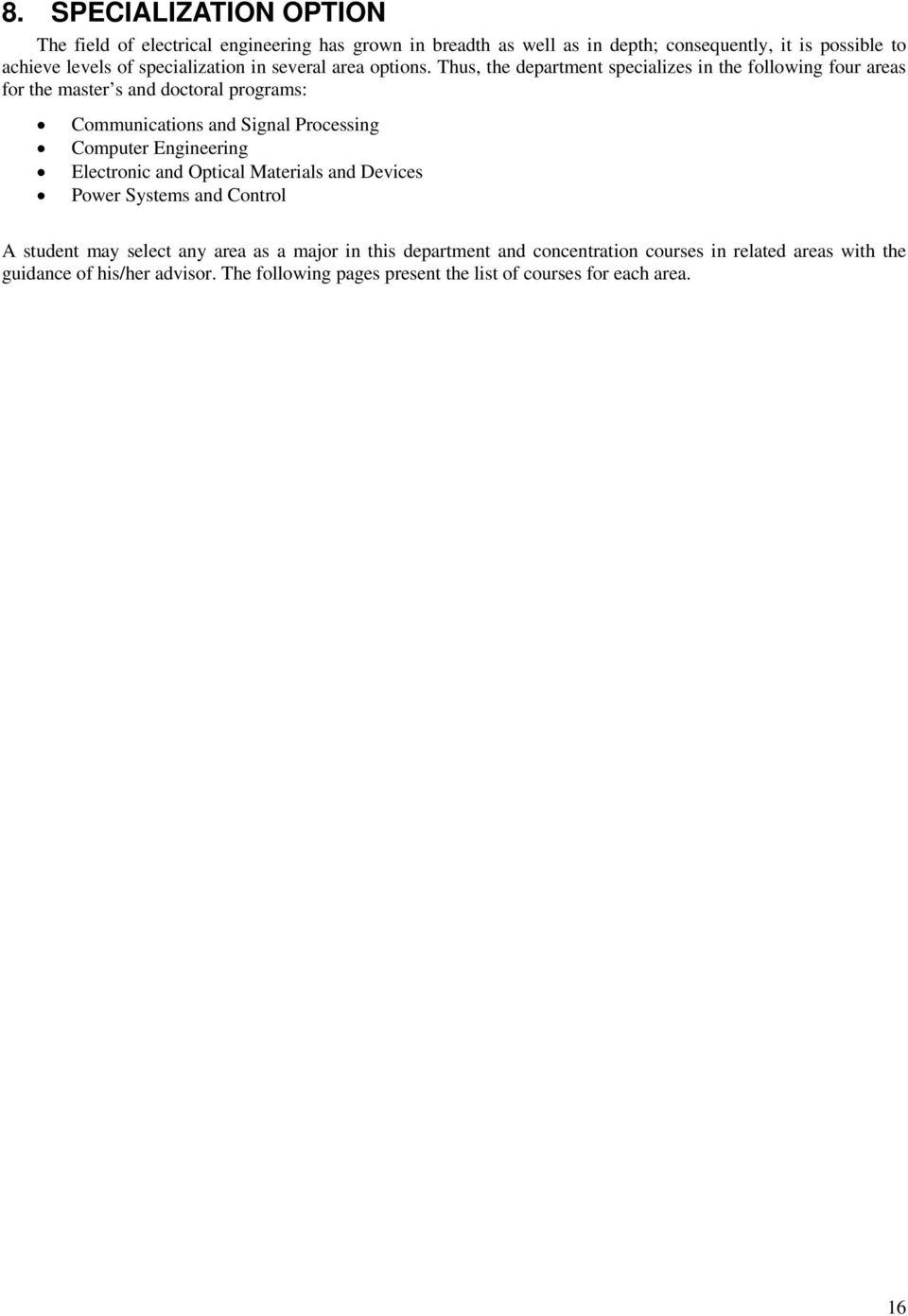 Thus, the department specializes in the following four areas for the master s and doctoral programs: Communications and Signal Processing Computer