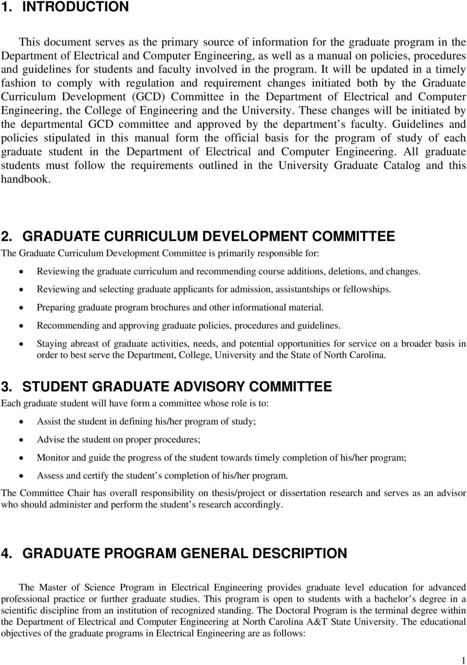 It will be updated in a timely fashion to comply with regulation and requirement changes initiated both by the Graduate Curriculum Development (GCD) Committee in the Department of Electrical and