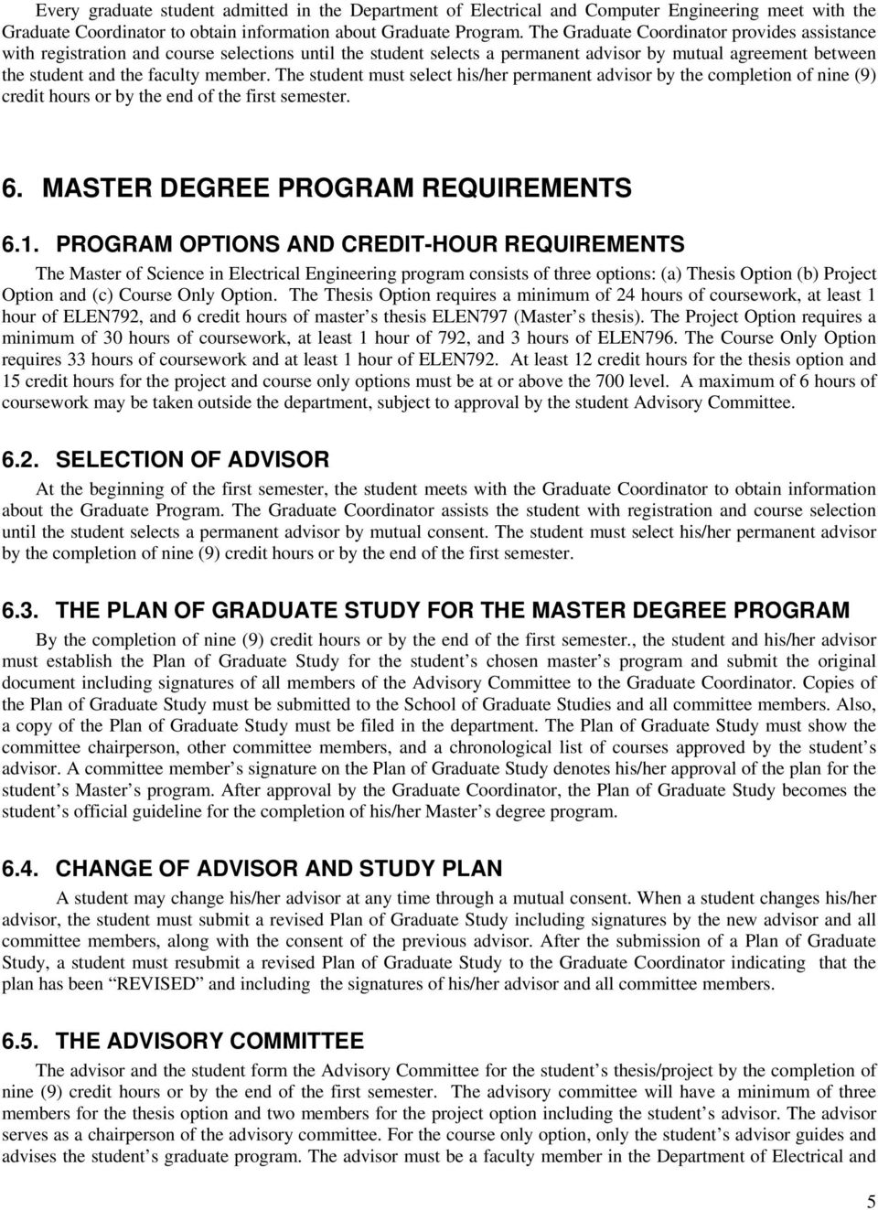 The student must select his/her permanent advisor by the completion of nine (9) credit hours or by the end of the first semester. 6. MASTER DEGREE PROGRAM REQUIREMENTS 6.1.