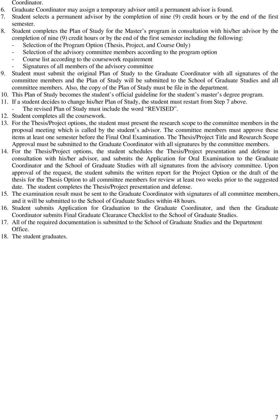 Student completes the Plan of Study for the Master s program in consultation with his/her advisor by the completion of nine (9) credit hours or by the end of the first semester including the