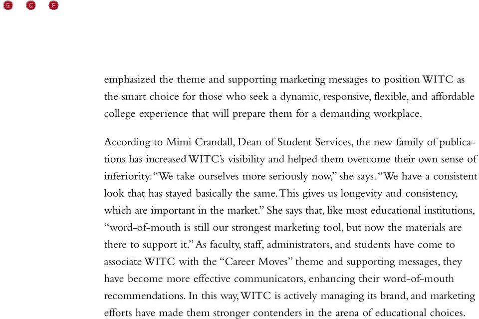 According to Mimi Crandall, Dean of Student Services, the new family of publications has increased WITC s visibility and helped them overcome their own sense of inferiority.