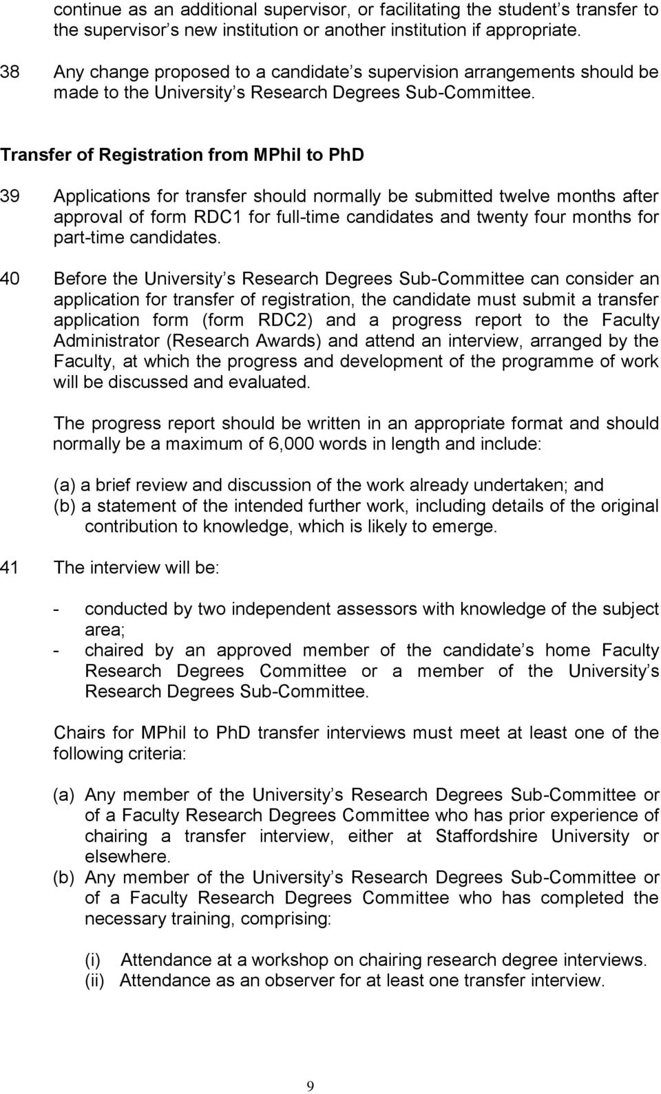 Transfer of Registration from MPhil to PhD 39 Applications for transfer should normally be submitted twelve months after approval of form RDC1 for full-time candidates and twenty four months for