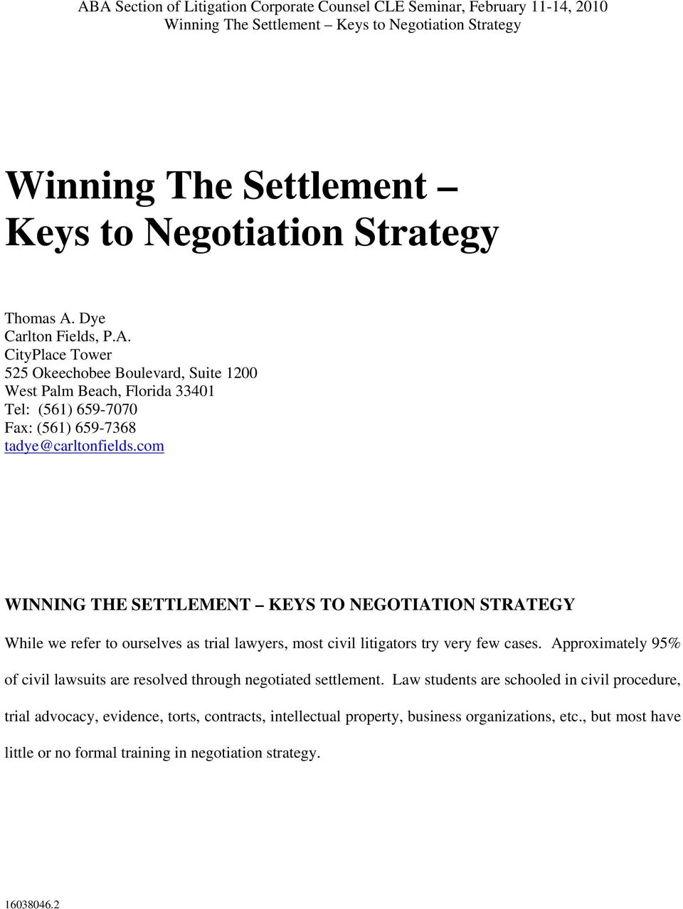 com WINNING THE SETTLEMENT KEYS TO NEGOTIATION STRATEGY While we refer to ourselves as trial lawyers, most civil litigators try very few cases.
