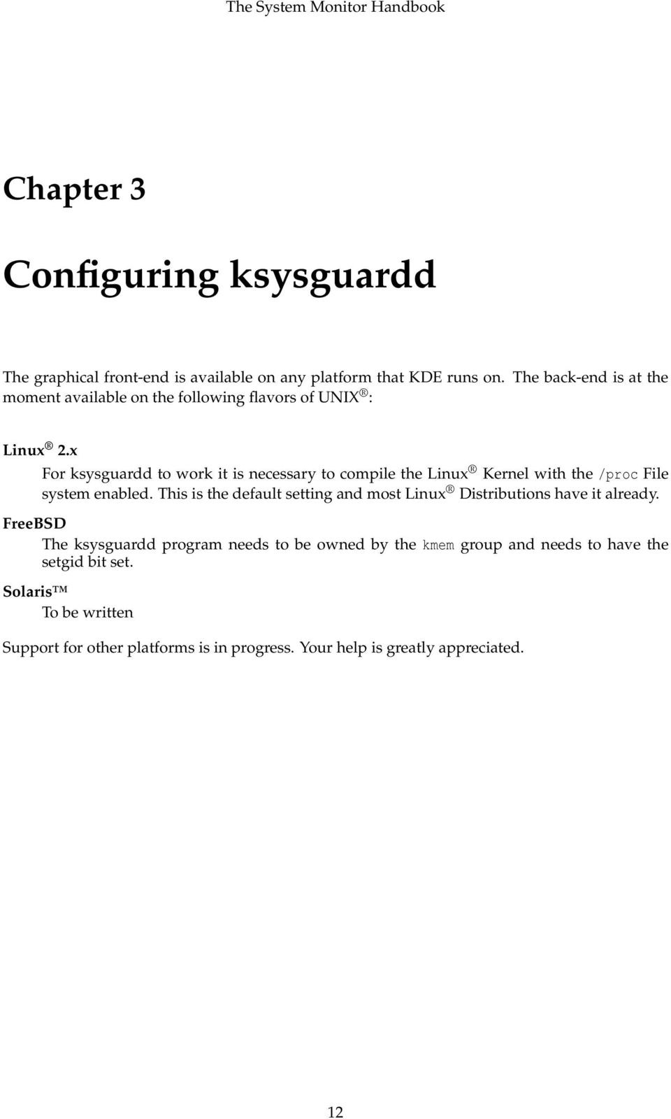 x For ksysguardd to work it is necessary to compile the Linux Kernel with the /proc File system enabled.
