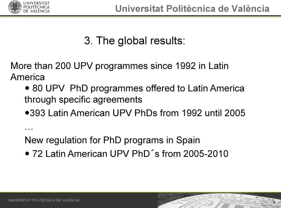 agreements 393 Latin American UPV PhDs from 1992 until 2005 New