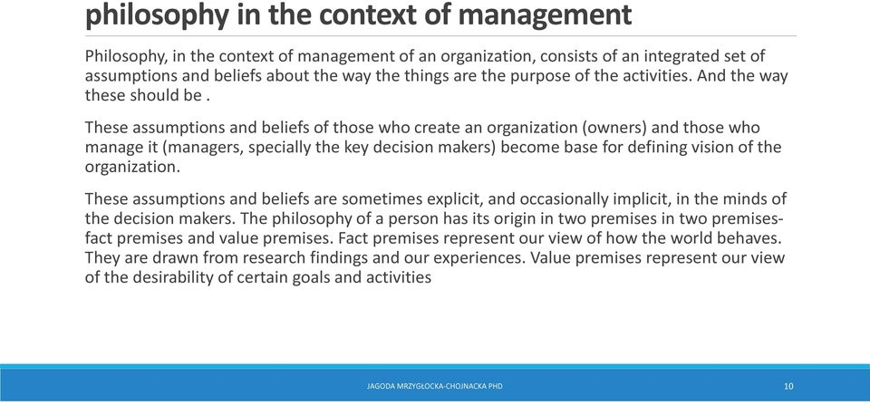 These assumptions and beliefs of those who create an organization (owners) and those who manage it (managers, specially the key decision makers) become base for defining vision of the organization.