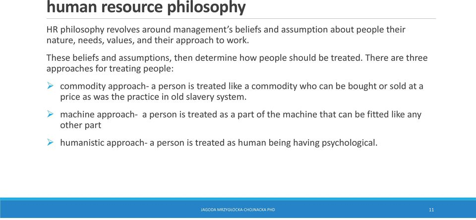 There are three approaches for treating people: commodity approach- a person is treated like a commodity who can be bought or sold at a price as was the