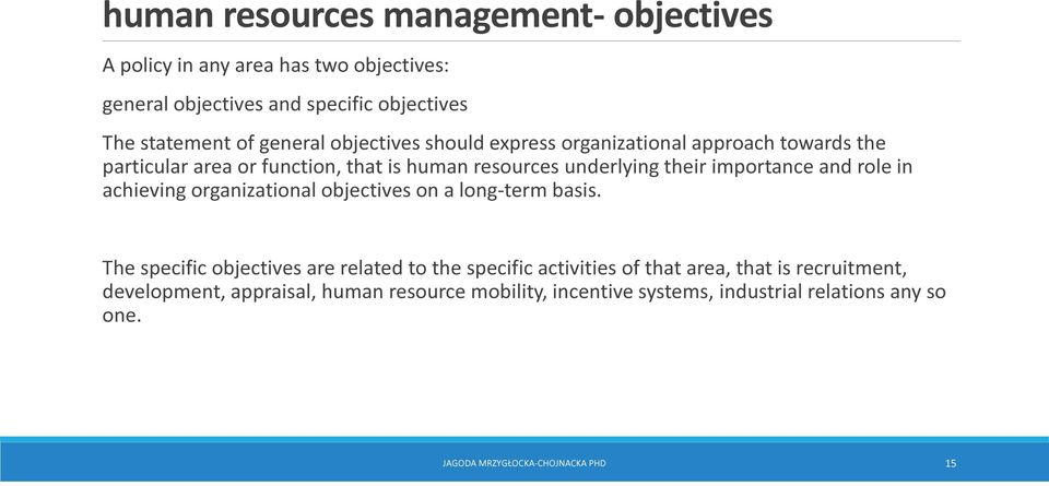 role in achieving organizational objectives on a long-term basis.