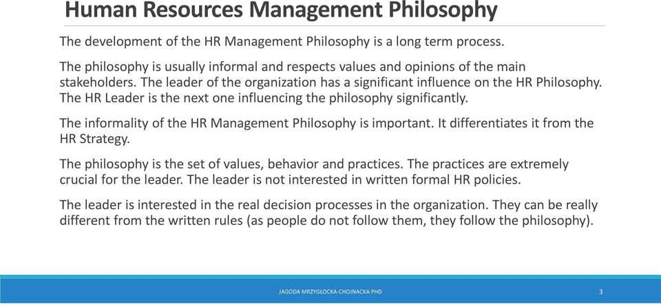 The HR Leader is the next one influencing the philosophy significantly. The informality of the HR Management Philosophy is important. It differentiates it from the HR Strategy.