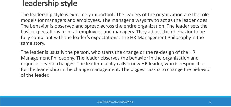 They adjust their behavior to be fully compliant with the leader s expectations. The HR Management Philosophy is the same story.