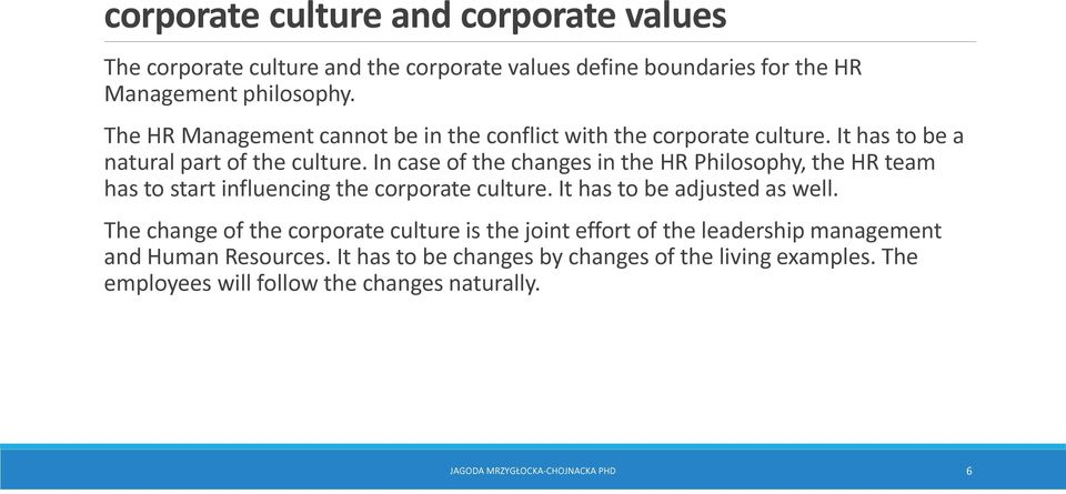 In case of the changes in the HR Philosophy, the HR team has to start influencing the corporate culture. It has to be adjusted as well.