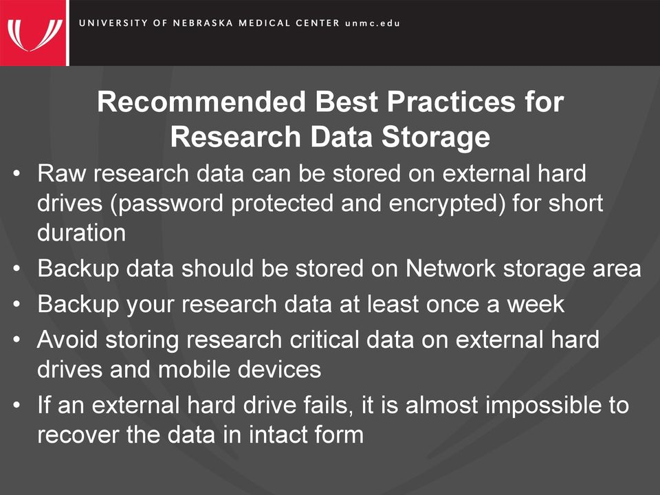 Backup your research data at least once a week Avoid storing research critical data on external hard drives