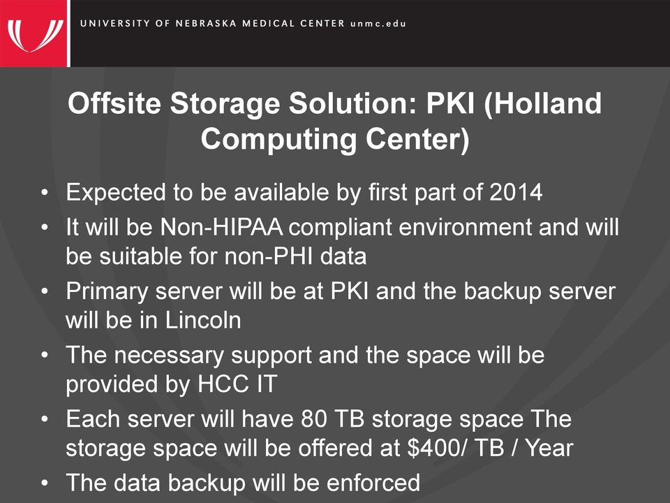 backup server will be in Lincoln The necessary support and the space will be provided by HCC IT Each server