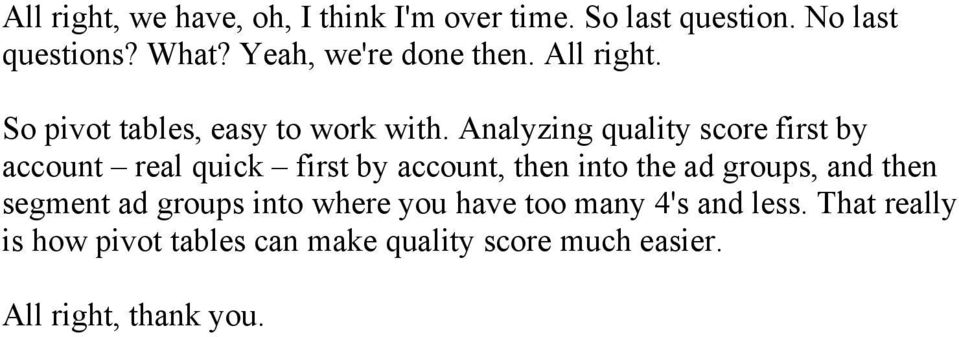 Analyzing quality score first by account real quick first by account, then into the ad groups, and then