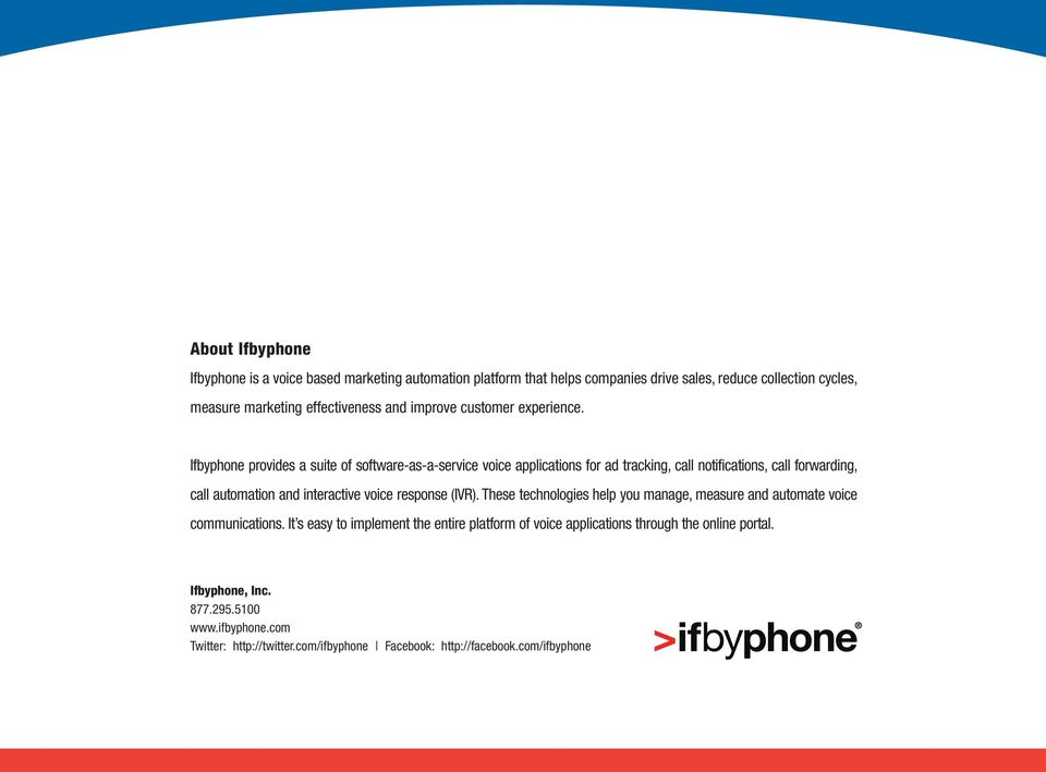 Ifbyphone provides a suite of software-as-a-service voice applications for ad tracking, call notifications, call forwarding, call automation and interactive voice