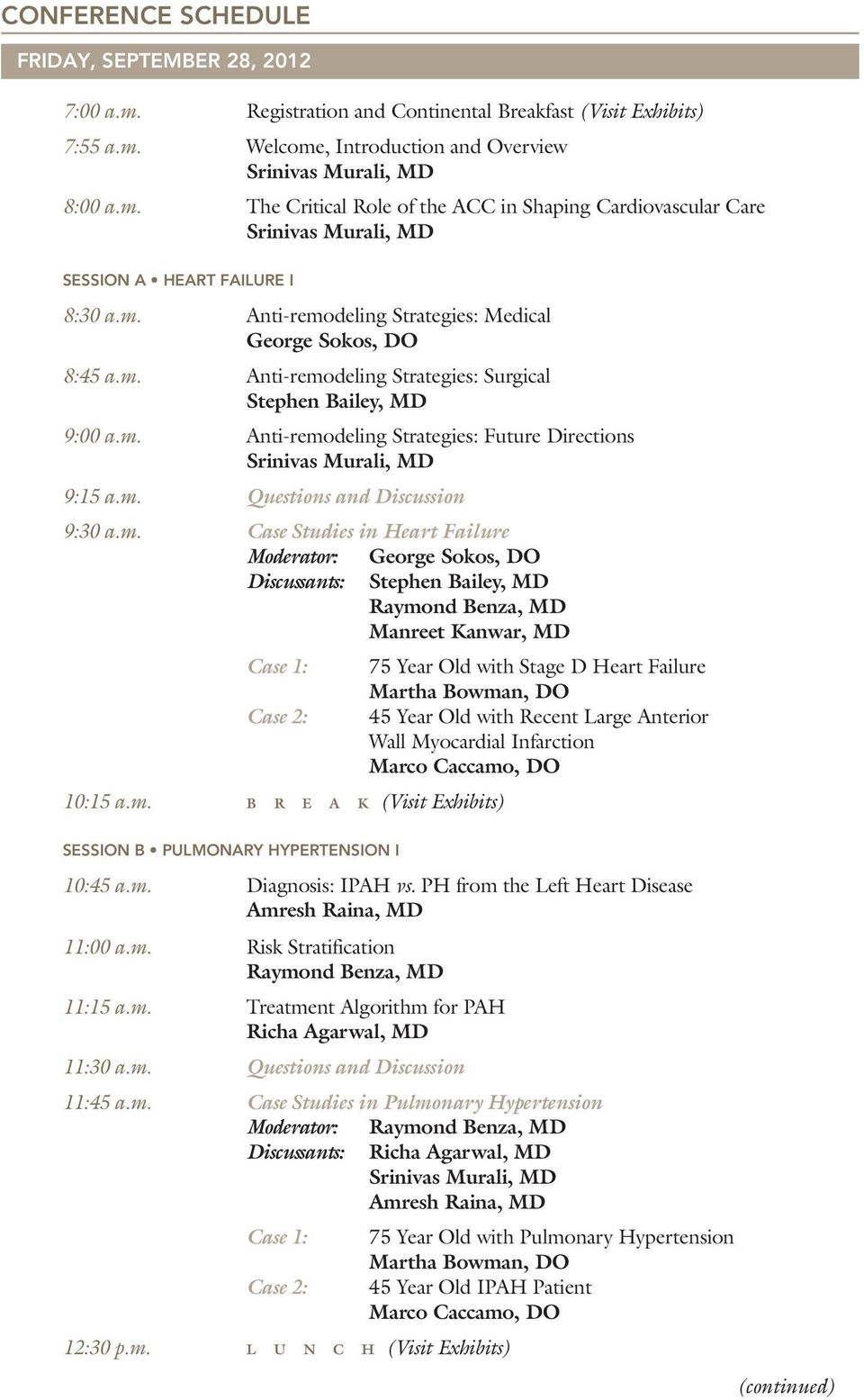 m. Questions and Discussion 9:30 a.m. Case Studies in Heart Failure Moderator: Discussants: George Sokos, DO Stephen Bailey, MD Manreet Kanwar, MD Case 1: 75 Year Old with Stage D Heart Failure