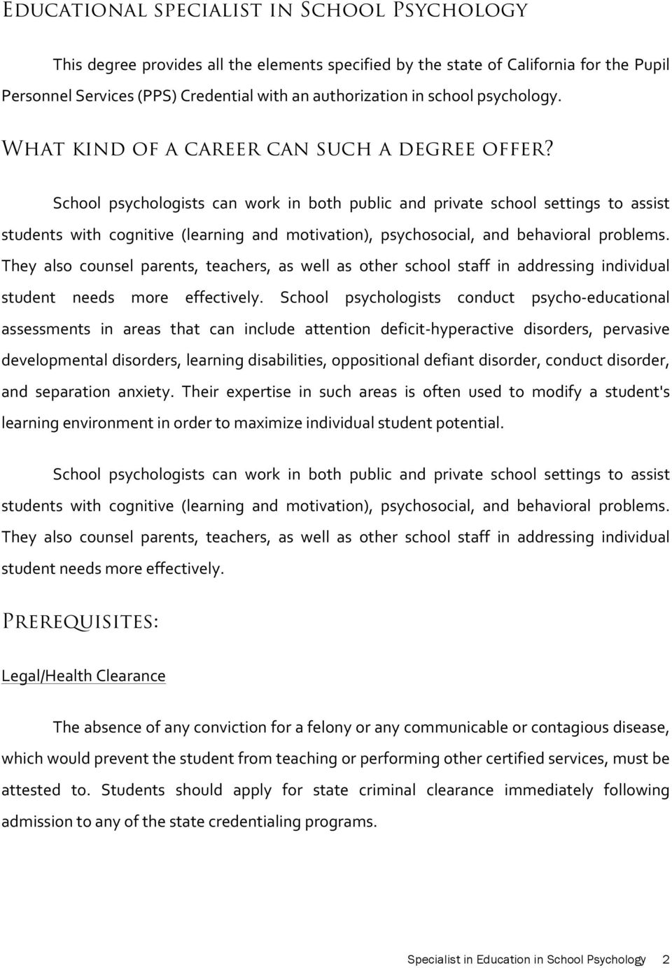 School psychologists can work in both public and private school settings to assist students with cognitive (learning and motivation), psychosocial, and behavioral problems.