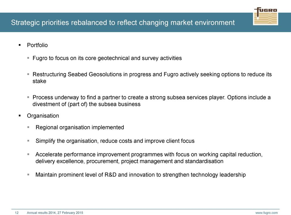 Options include a divestment of (part of) the subsea business Organisation Regional organisation implemented Simplify the organisation, reduce costs and improve client focus Accelerate