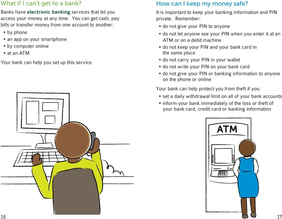 How can I keep my money safe? It is important to keep your banking information and PIN private.