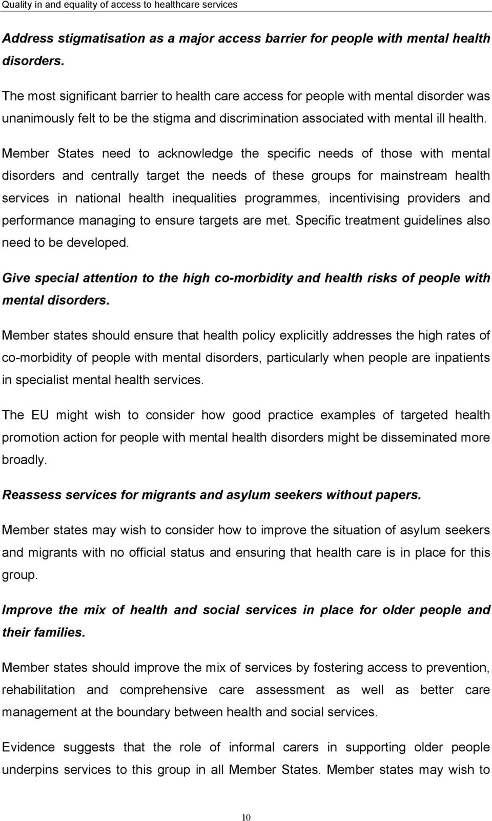 Member States need to acknowledge the specific needs of those with mental disorders and centrally target the needs of these groups for mainstream health services in national health inequalities