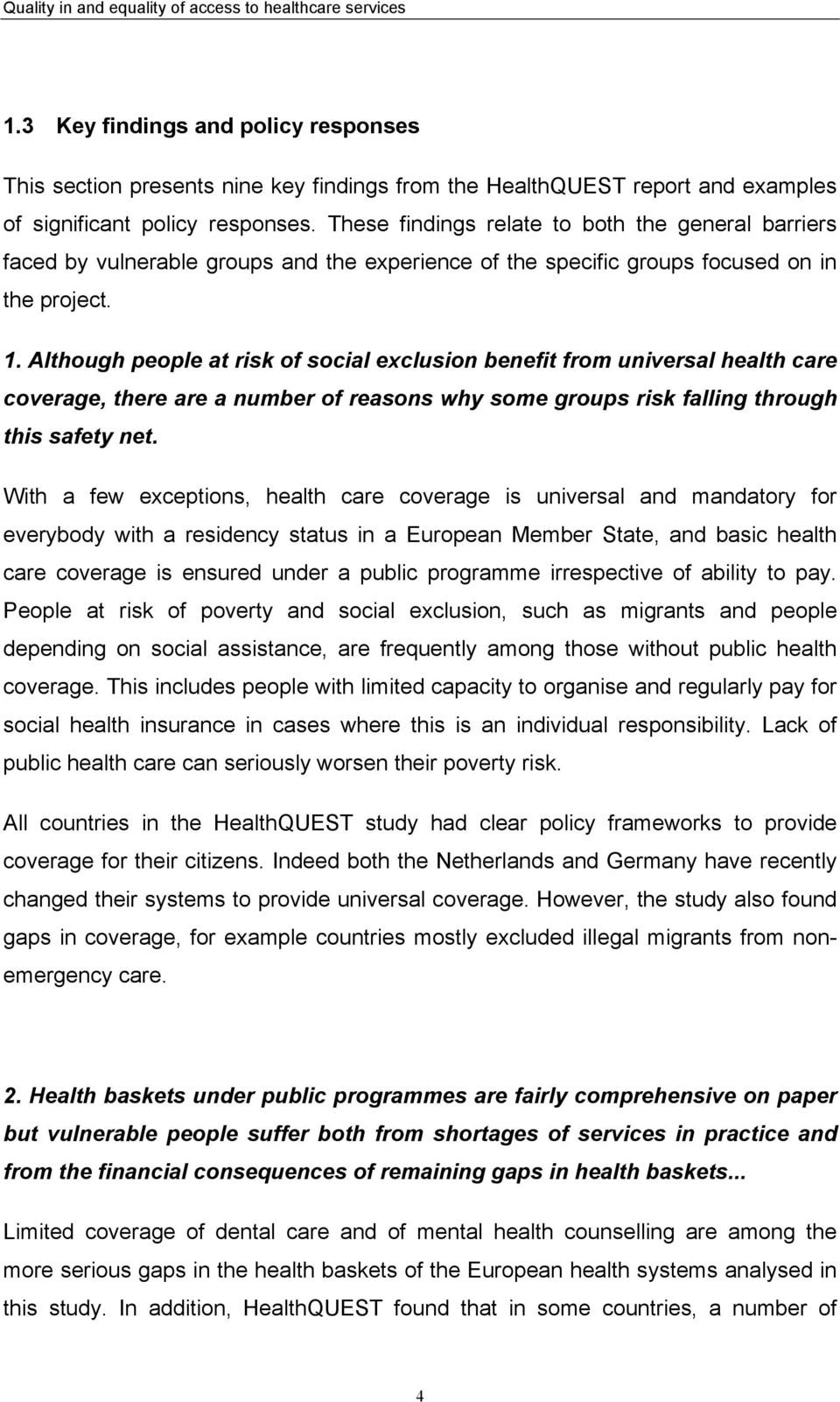 Although people at risk of social exclusion benefit from universal health care coverage, there are a number of reasons why some groups risk falling through this safety net.