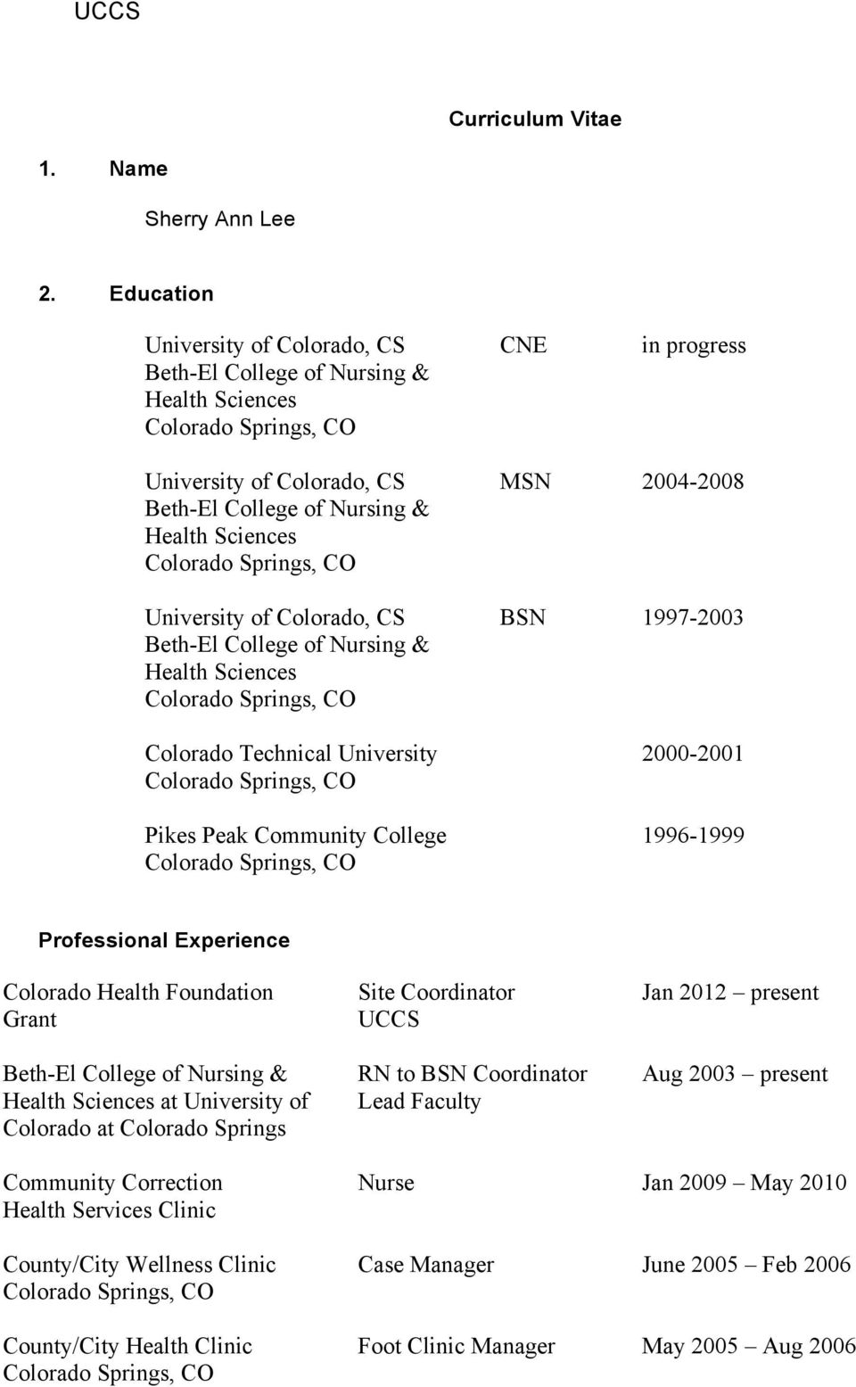 University 2000-2001 Pikes Peak Community College 1996-1999 Professional Experience Colorado Health Foundation Site Coordinator Jan 2012 present Grant UCCS RN