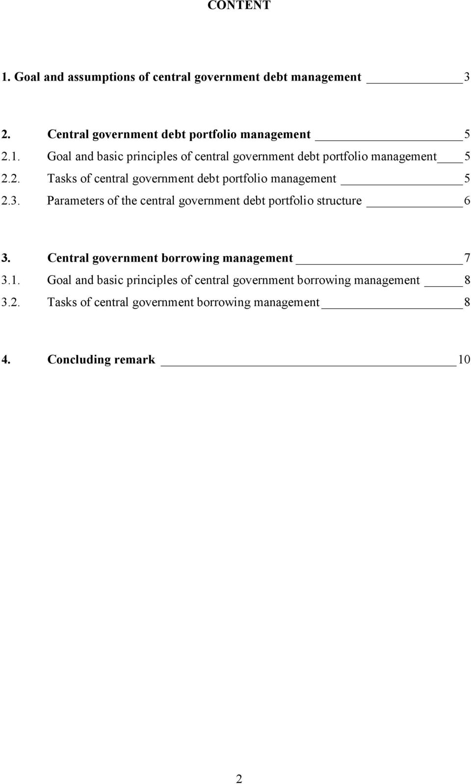 Central government borrowing management 7 3.1. Goal and basic principles of central government borrowing management 8 3.2.