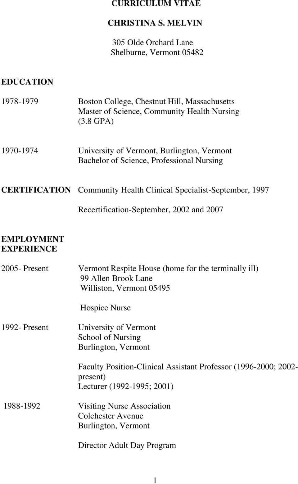 2002 and 2007 EMPLOYMENT EXPERIENCE 2005- Present Vermont Respite House (home for the terminally ill) 99 Allen Brook Lane Williston, Vermont 05495 Hospice Nurse 1992- Present University of Vermont