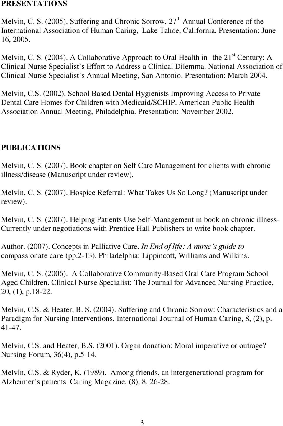 National Association of Clinical Nurse Specialist s Annual Meeting, San Antonio. Presentation: March 2004. Melvin, C.S. (2002).