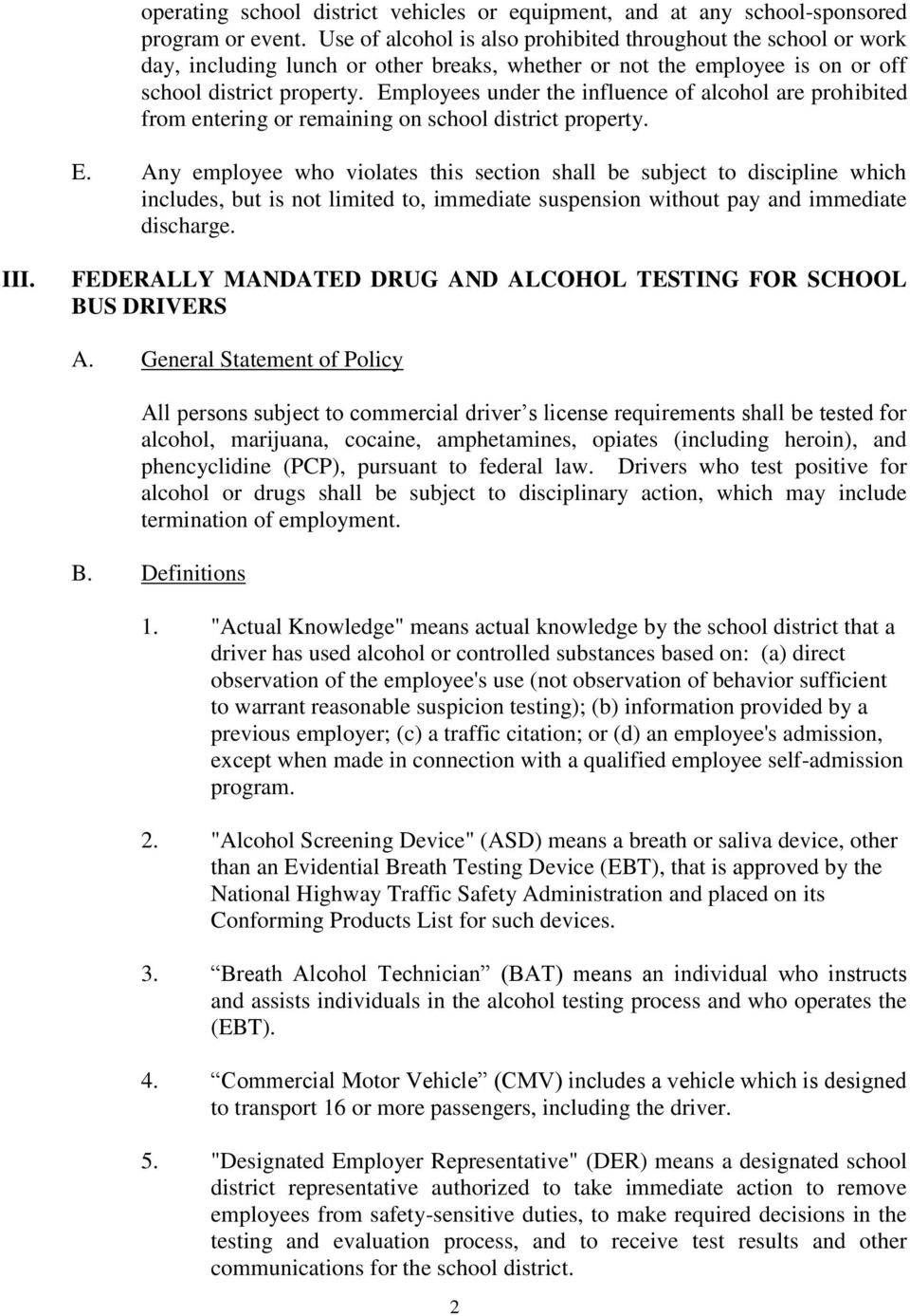 Employees under the influence of alcohol are prohibited from entering or remaining on school district property. E.