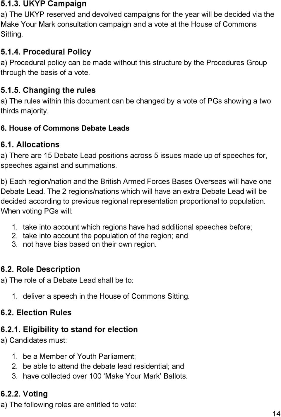 1.5. Changing the rules a) The rules within this document can be changed by a vote of PGs showing a two thirds majority. 6. House of Commons Debate Leads 6.1. Allocations a) There are 15 Debate Lead positions across 5 issues made up of speeches for, speeches against and summations.
