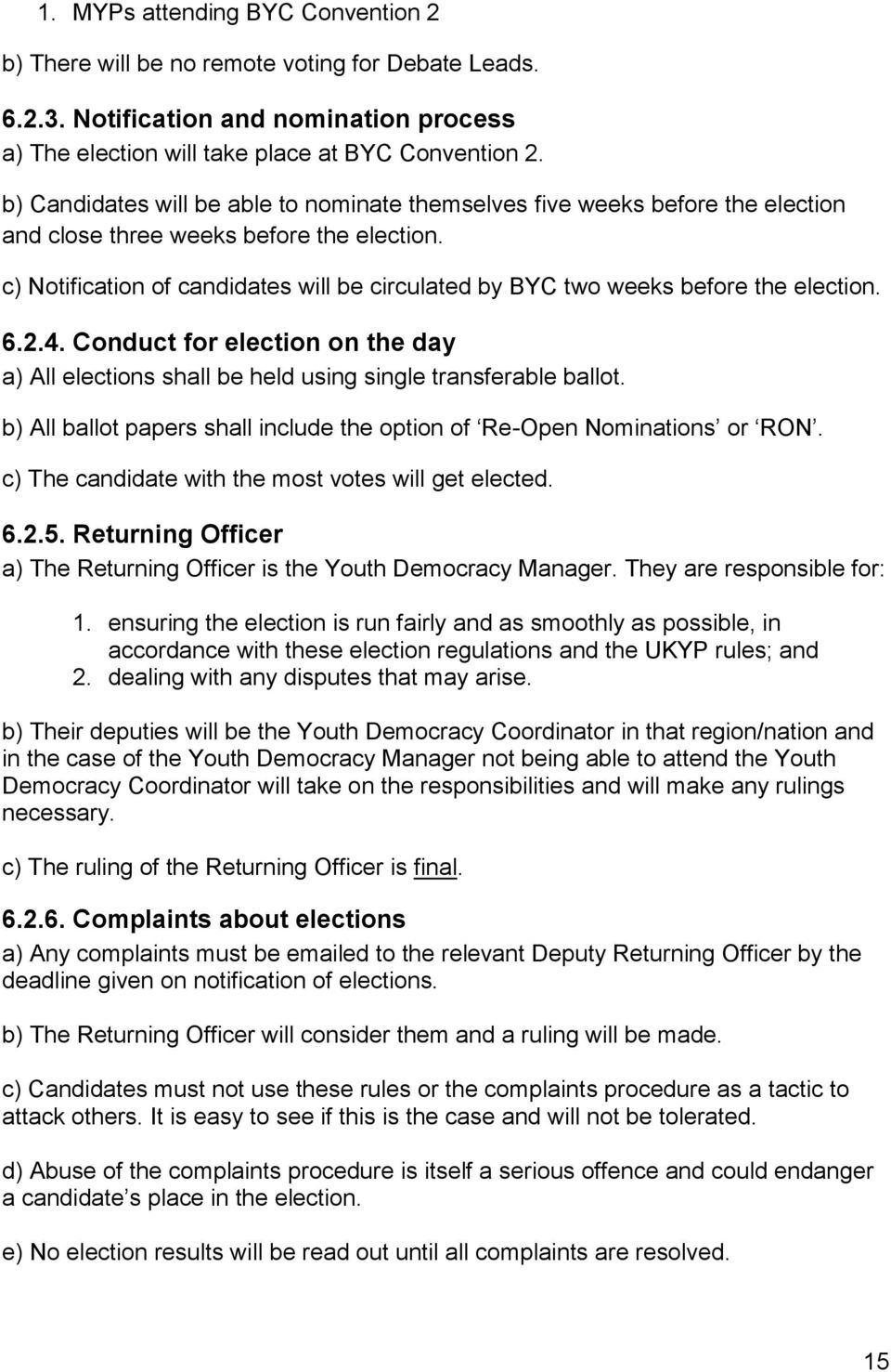 c) Notification of candidates will be circulated by BYC two weeks before the election. 6.2.4. Conduct for election on the day a) All elections shall be held using single transferable ballot.